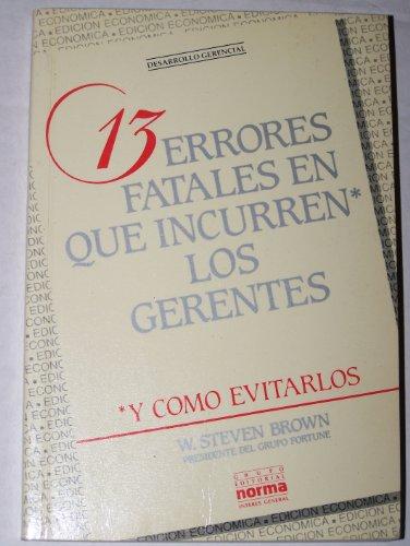 13 Errores Fatales Que Incurren Los Gerentes (Spanish Edition): Brown, W. Steven