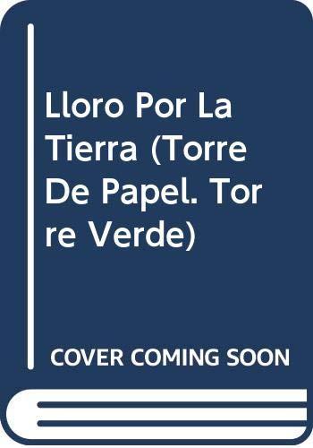 9789580418382: Lloro Por La Tierra (Torre De Papel. Torre Verde) (Spanish Edition)