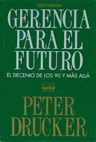 Gerencia Para El Futuro (El Decenio De: Peter Drucker