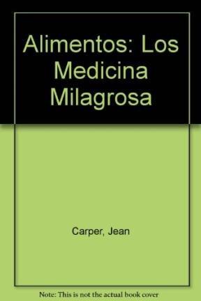 Los Alimentos: Medicina Milagrosa: Carper, Jean