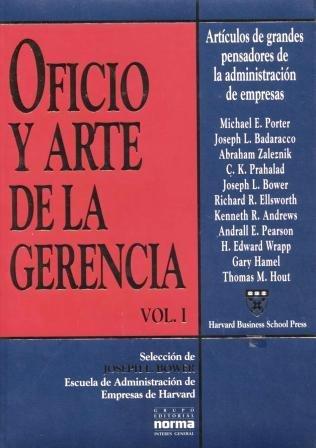 Oficio y Arte de La Gerencia -: Joseph L. Bower