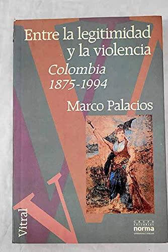 9789580430988: Entre la legitimidad y la violencia: Colombia 1875-1994 (Colección Vitral)