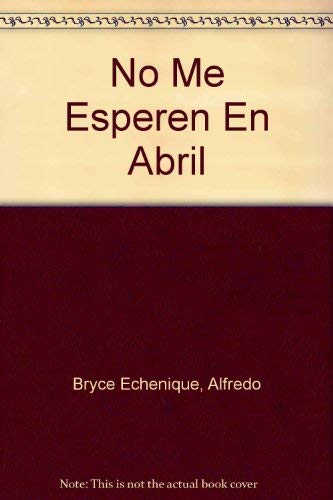 No Me Esperen En Abril (Spanish Edition): Bryce Echenique, Alfredo