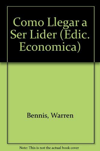 Como Llegar a Ser Lider (Edic. Economica) (Spanish Edition) (9580436649) by Bennis, Warren