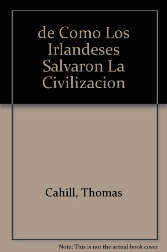 de Como Los Irlandeses Salvaron La Civilizacion (Spanish Edition) (9580438897) by Cahill, Thomas