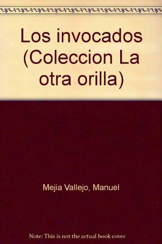 Los invocados (Coleccion La otra orilla): Mejia Vallejo, Manuel