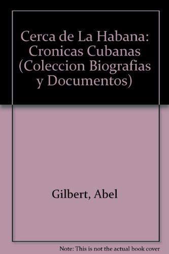9789580441991: Cerca de La Habana: Cronicas Cubanas (Coleccion Biografias y Documentos)