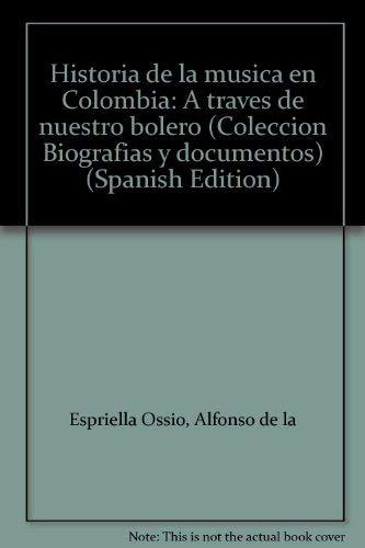 9789580442387: Historia de la música en Colombia: A través de nuestro bolero (Colección Biografías y documentos) (Spanish Edition)