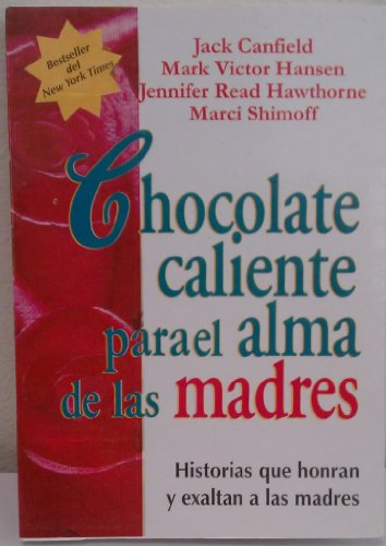 Chocolate Caliente Para El Alma de Las Madres (Spanish Edition) (9580444331) by Jack Canfield; Mark Victor Hansen; Jennifer R. Hawthorne