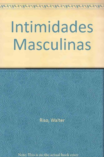 Intimidades Masculinas/ Masculine Intimacy (Spanish Edition): Riso, Walter