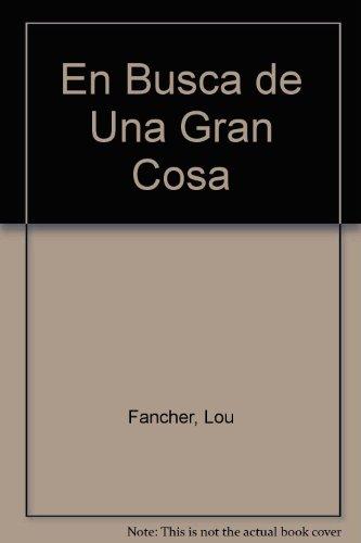 En Busca de Una Gran Cosa (Spanish Edition) (958044787X) by Fancher, Lou