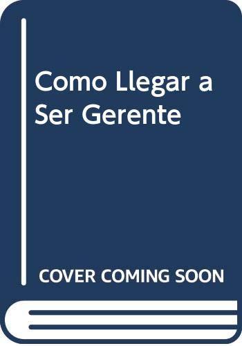 9789580449966: Como Llegar a Ser Gerente (Spanish Edition)