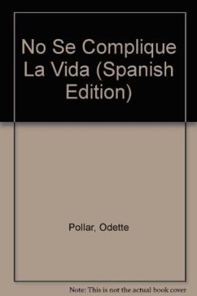 No Se Complique La Vida (Spanish Edition): Odette Pollar