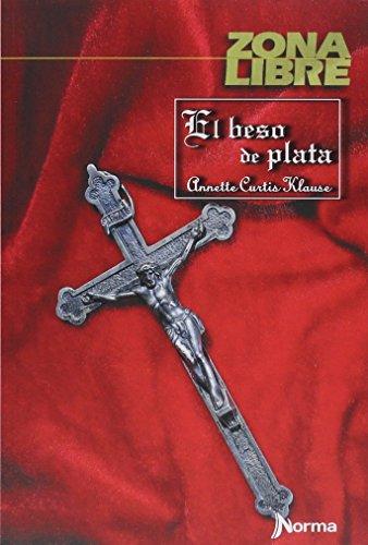 El Beso De Plata (Spanish Edition): Klause, Annette Curtis