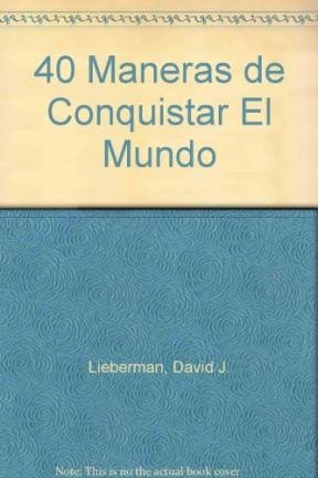 40 Maneras de Conquistar El Mundo (Spanish Edition) (9580459401) by Lieberman, David J.