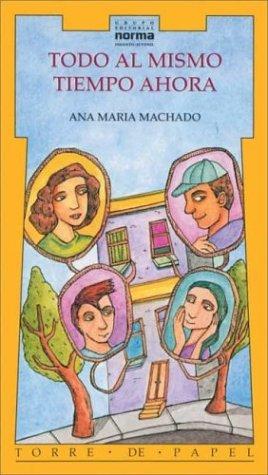 Todo Al Mismo Tiempo Ahora (Spanish Edition): Ana Maria Machado