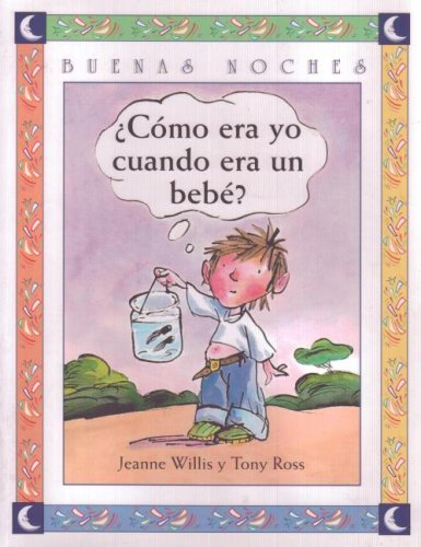 Como Era Yo Cuando Era Bebe? (Spanish Edition) (9580460310) by Jeanne Willis