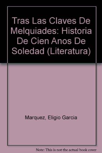 Tras Las Claves De Melquiades: Historia De: Marquez, Eligio Garcia