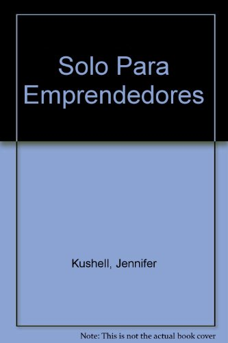 Solo Para Emprendedores (The Young Entrepreneur's Edge): Aproveche su Juventud, Ambicion e Independencia Para Crear un Negocio Exitoso (Using Your Ambition, Independence and Youth to Launch a Successful Business) (9580460884) by Jennifer Kushell
