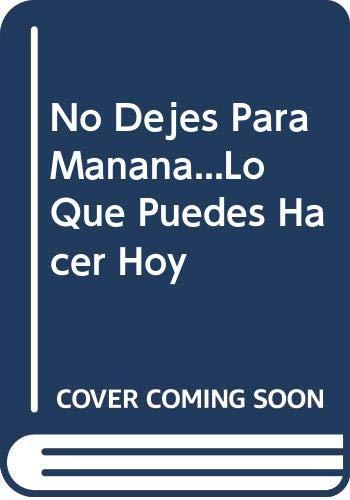9789580461630: No Dejes Para Manana...Lo Que Puedes Hacer Hoy (Spanish Edition)