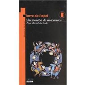 9789580462613: UN Monton De Unicornios (Coleccion Torre De Papel. Torre Naranja)