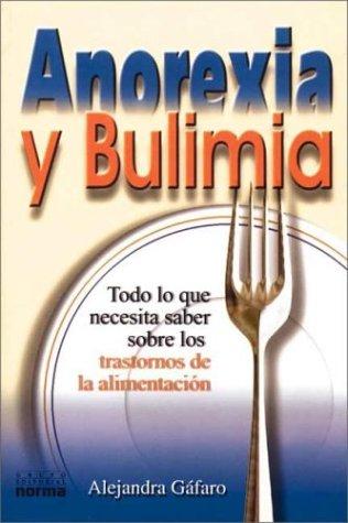 9789580463207: Anorexia Y Bulimia: Todo Lo Que Necesita Saber Sobre Los Trastornos De LA Alimentacion