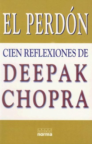 9789580464068: El Perdon / The Deeper Wound: Cien Reflexiones De Deepak Chopra / 100 Reflections