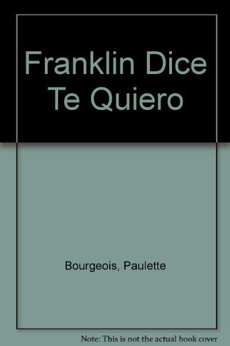 Franklin Dice Te Quiero (Spanish Edition) (958046992X) by Paulette Bourgeois; Brenda Clark