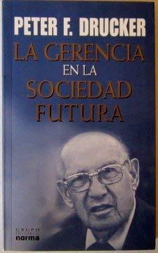 La Gerencia En La Sociedad Futura / Managing for the Next Society (Spanish Edition): Drucker, ...
