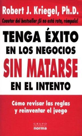 9789580471127: Tenga Exito En Los Negocios Sin Matarse En El Intento (Spanish Edition)