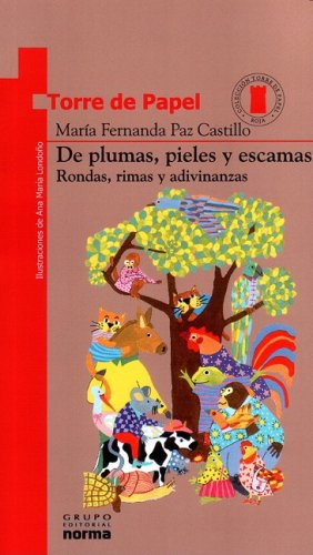 9789580471592: De Plumas, Pieles Y Escamas: Rondas, Rimas Y Adivinanzas (Torre De Papel-Roja)