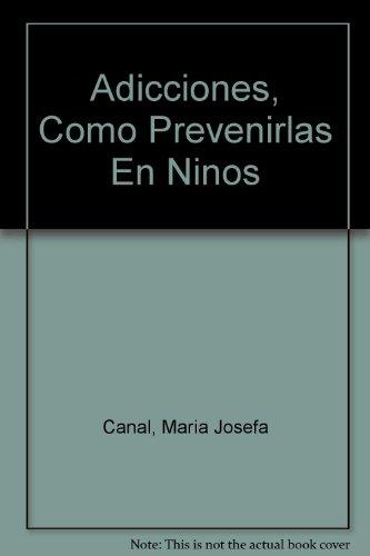 Adicciones, Como Prevenirlas En Ninos (Spanish Edition): Canal, Maria Josefa