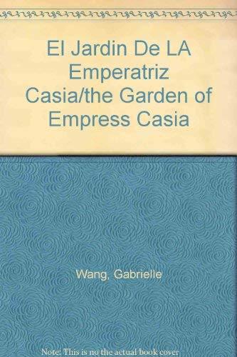 El Jardin De LA Emperatriz Casia/the Garden of Empress Casia (Spanish Edition): Wang, ...