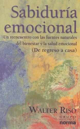 9789580476153: Sabiduria Emocional: Un Reencuentro Con Las Fuertes Naturales Del Bienestar Y La Salud Emocional (Spanish Edition)