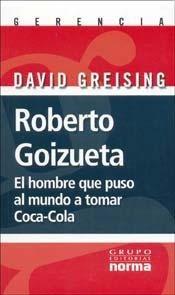 9789580478195: Roberto Goizueta - El Hombre Que Puso Al Mundo a Tomar Coca-Cola (Spanish Edition)