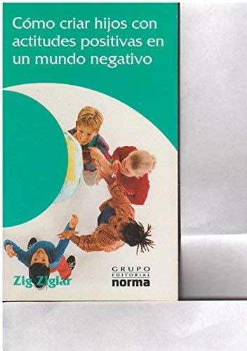 9789580478515: Como Criar Hijos Con Actitudes Positivas En Un Mundo Negativo (Spanish Edition)