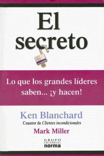 El Secreto: Lo Que los Grandes Lideres Saben... y Hacen (Spanish Edition) (9580484856) by Ken Blanchard; Mark Miller