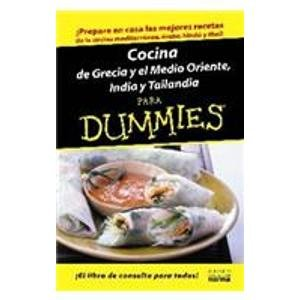 Cocina de Grecia y el Medio Oriente, India y Tailandia para Dummies/The Cooking of Greece, the...