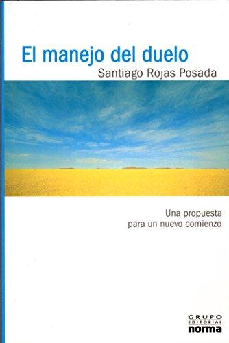 El manejo del duelo: una propuesta para un nuevo comienzo: Santiago Rojas Posado