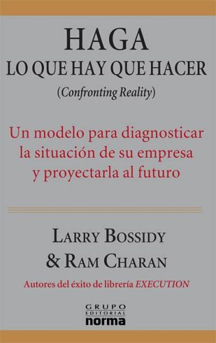 Haga Lo Que Hay Que Hacer (Spanish Edition): Bossidy, Larry, Charam, Ram