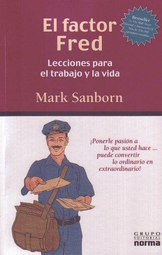 9789580490975: El Factor Fred: Lecciones Para El Trabajo y La Vida (Spanish Edition)