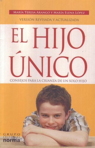 9789580496656: El Hijo Unico/ The Only Child: Consejos Para La Crianza De Un Solo Hijo/ Advices For The Rearing Of An Only Child (Spanish Edition)