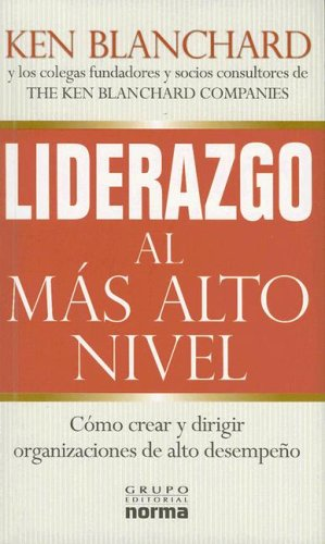 Liderazgo Al Mas Alto Nivel/ Leading at a Higher Level (Spanish Edition) (9580499551) by Ken Blanchard