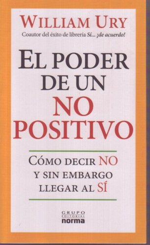 9789580499978: El Poder De Un No Positivo/ the Power of a Positive No: Como Decir No Y Sin Embargo Llegar Al Si/ How to Say No and Still Get to Yes (Spanish Edition)