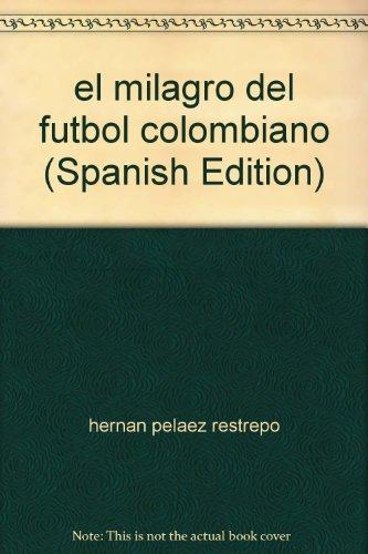 9789580604471: el milagro del futbol colombiano (Spanish Edition)