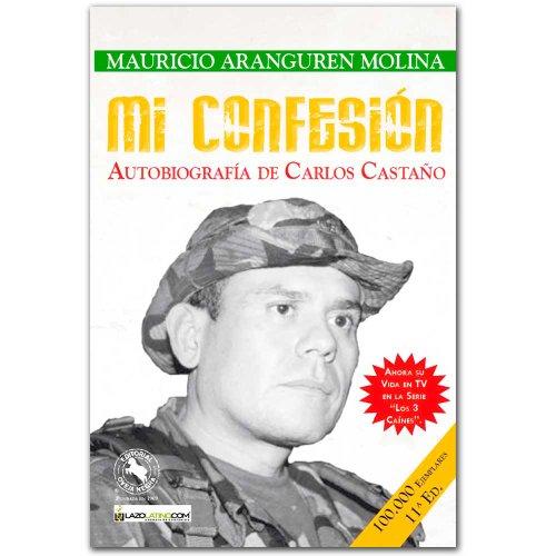 Mi Confesion. Autobiografía de Carlos Castano by Mauricio Aranguren Molina (Author): ...