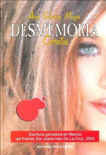 Desmemoria : Cuentos / Stories: Cuentos (Spanish Edition): Ana Gloria Moya