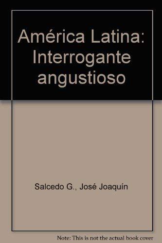 America Latina: Interrogante Angustioso: Salcedo G., Jose