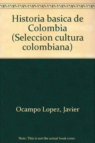 Historia ba?sica de Colombia (Seleccio?n cultura colombiana): Ocampo Lo?pez, Javier