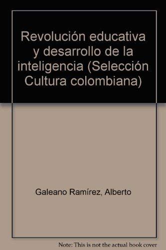 REVOLUCION EDUCATIVA Y DESARROLLO DE LA INTELIGENCIA.: Galeano Ramírez, Alberto.